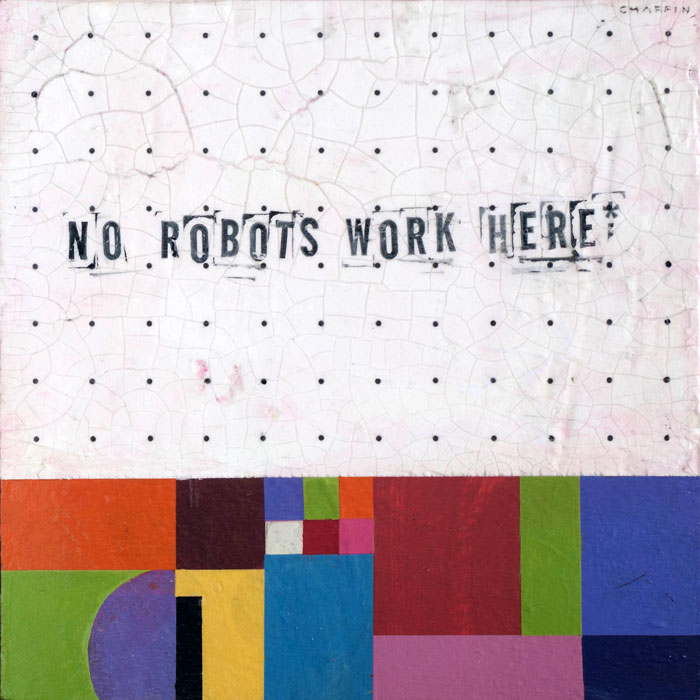 No Robots Work Here, 2013, mixed media on wood panel, 12 x 12 SOLD
